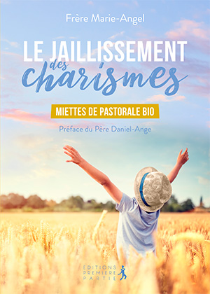 """Publication de frère Marie-Angel """"le jaillissement des charismes"""" aux éditions Première Partie"""