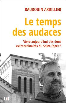 Publication de frère Baudouin Ardillier, Le temps des audaces, aux Éditions des Béatitudes